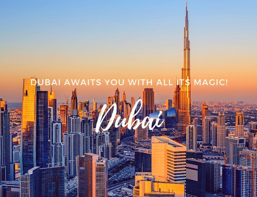 Dubai awaits you with all its magic